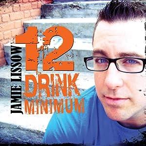 12 Drink Minimum Performance