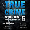 True Crime Stories, Volume 6: 12 Shocking True Crime Murder Cases Audiobook by Jack Rosewood Narrated by Terry Jenkins