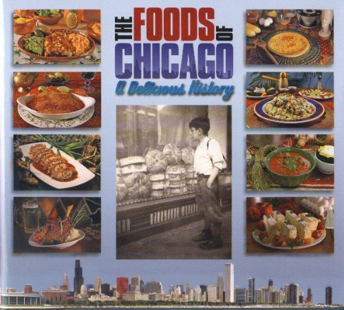 The Foods of Chicago: A Delicious History by Diane Gannon, Gloria Baraks, Mark Weinstein, Liz Roy