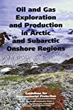 img - for Oil and Gas Exploration and Production in Arctic and Subarctic Onshore Regions: Guidelines For Environmental Protection (Oil Exploration Guidelines) book / textbook / text book