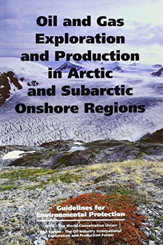 Oil and Gas Exploration and Production in Arctic and Subarctic Onshore Regions: Guidelines For Environmental Protection