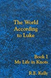 The World According to Luke Book I: My Life in Knots, R. Kelly, 1453888470