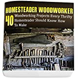 Homesteader Woodworker: 40 Woodworking Projects Every Thrifty Homesteader Should Know How To Make: (Wood Pallets, Woodworking, Fence Building, Shed Plan ... A Shed, Woodworking Project Plans  Book 2)