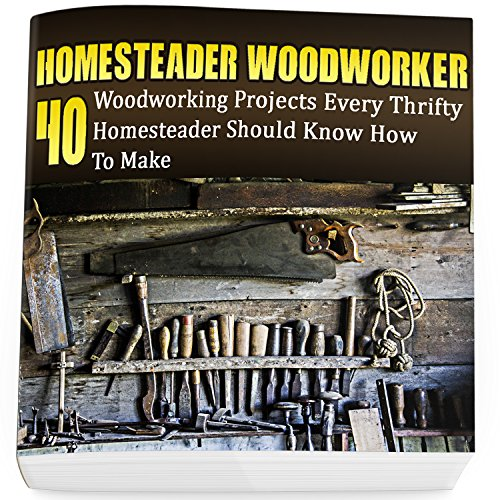 Woodworking Building Plans - Homesteader Woodworker: 40 Woodworking Projects Every Thrifty Homesteader Should Know How To Make: (Wood Pallets, Woodworking, Fence Building, Shed Plan ... A Shed, Woodworking Project Plans  Book 2)