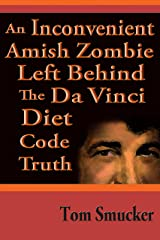 An Inconvenient Amish Zombie Left Behind The Da Vinci Diet Code Truth Kindle Edition