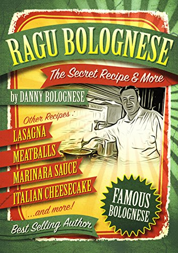 Ragu Bolognese Cookbook: The SECRET RECIPE and More of America's Favorite Italian Dishes by Danny Bolognese