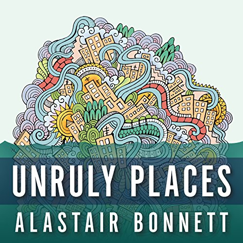 Unruly Places: Lost Spaces, Secret Cities, and Other Inscrutable Geographies by Tantor Audio