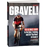Gravel: The Ultimate Guide to the Gear, Training, and Grit You Need to Crush It