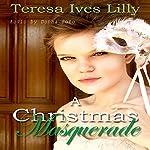 A Christmas Masquerade | Teresa Ives Lilly