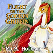 Flight of the Godkin Griffin: Book 1 of the Tale of the Godkindred   M. C. A. Hogarth