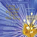Living the Spiritual Principles of Health and Well-Being Audiobook by  John-Roger, DSS, Paul Kaye, DSS Narrated by Paul Kaye