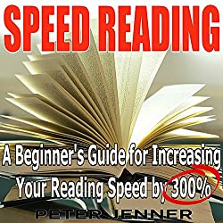 Speed Reading: A Beginner's Guide for Increasing Your Reading Speed by 300%