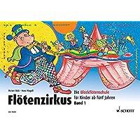 Flötenzirkus: Die Blockflötenschule für Kinder ab fünf Jahren. Band 1. Sopran-Blockflöte.