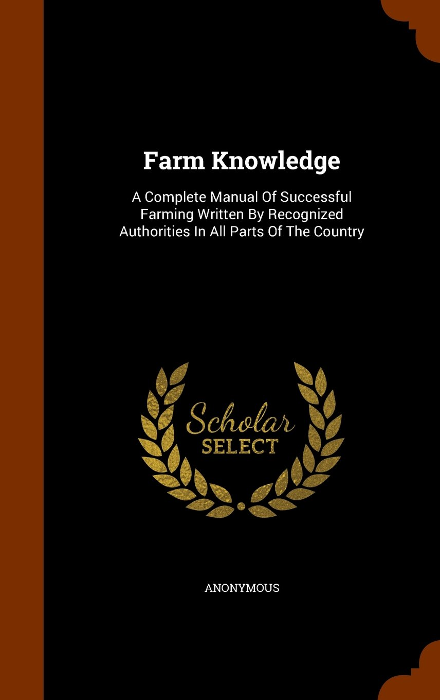 Farm Knowledge: A Complete Manual Of Successful Farming Written By Recognized Authorities In All Parts Of The Country pdf