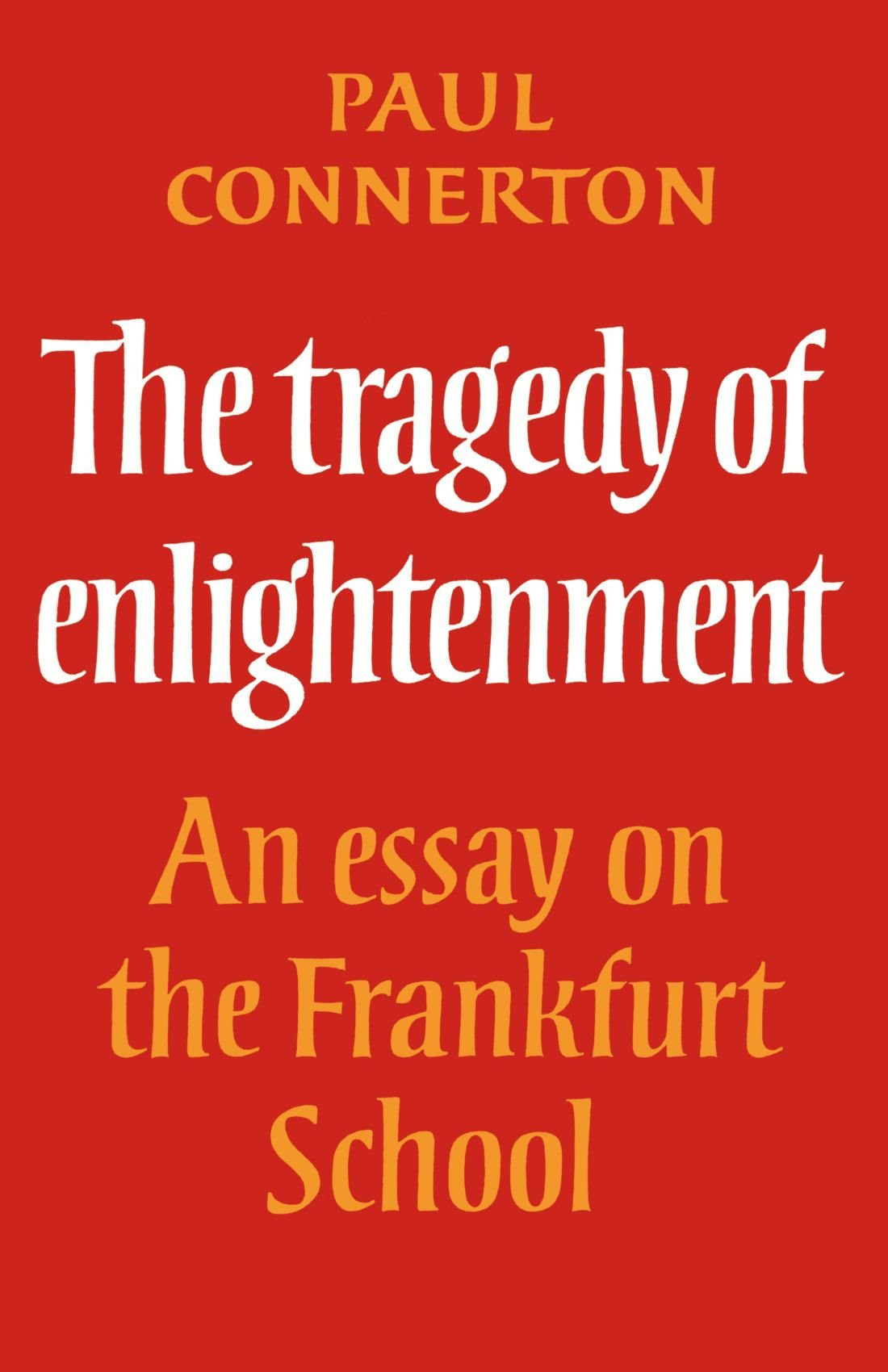 The Tragedy Of Enlightenment An Essay On The Frankfurt School  The Tragedy Of Enlightenment An Essay On The Frankfurt School Cambridge  Studies In The History And Theory Of Politics Paul Connerton    Mahatma Gandhi Essay In English also Sample High School Admission Essays  Science Fiction Essay