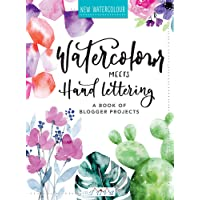 Watercolour Meets Hand Lettering: A Book of Blogger Projects: The Project Book of Pretty Watercolor with Handlettering