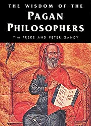 The Wisdom of the Pagan Philosophers