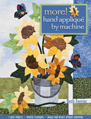 More Hand Applique By Machine: 9 Quilt Projects - Updated Techniques - Needle-Turn Results without Handwork