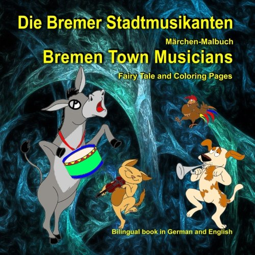 Die Bremer Stadtmusikanten. Märchen-Malbuch. Bremen Town Musicians. Fairy Tale and Coloring Pages: Bilingual Picture Book for Kids in German and English (German Edition)