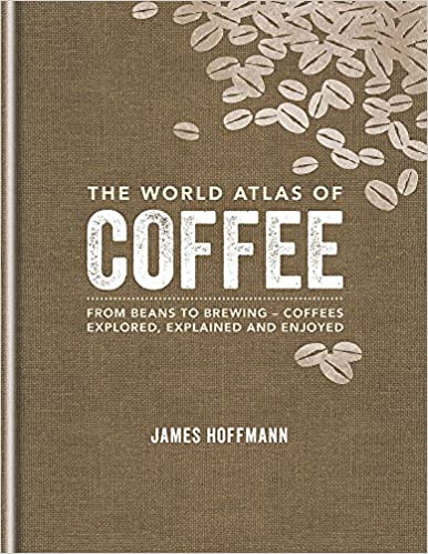 Amazon the world atlas of coffee from beans to brewing amazon the world atlas of coffee from beans to brewing coffees explored explained and enjoyed james hoffmann livres fandeluxe Choice Image