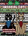 Swearing Cats : Cat Swear Word Coloring Book For Adults With Some Very Sweary Words: Over 30 Totally Rude Swearing & Cursing Cats To De-Stress Your Mind, Therapy & Relaxation