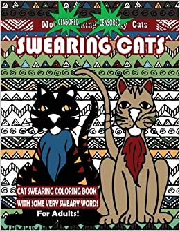 Swearing Cats Cat Swear Word Coloring Book For Adults With Some Very Sweary Words Over 30 Totally Rude Cursing To De Stress Your