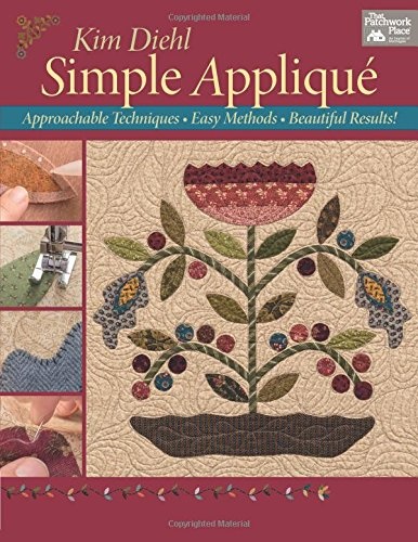 - Simple Applique: Approachable Techniques, Easy Methods, Beautiful Results!