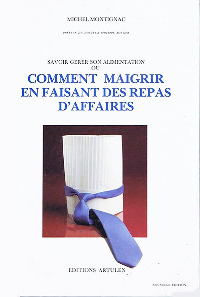 Comment maigrir en faisant des repas d'affaires Relié – 1990 Michel Montignac Hervé Robert Nutrimont 2906236004