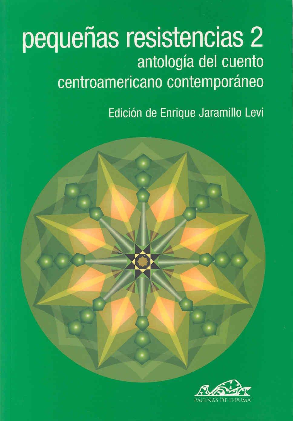 Pequeñas resistencias 2: Antología del cuento centroamericano ...
