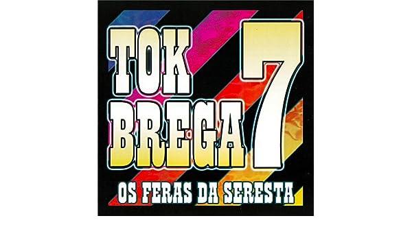 Tok Brega 7: Os Feras da Seresta by Various artists on Amazon Music - Amazon.com