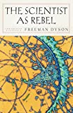 The Scientist as Rebel (New York Review Books Collection) (New York Review Collections) (New York Review Collections (Hardcover))