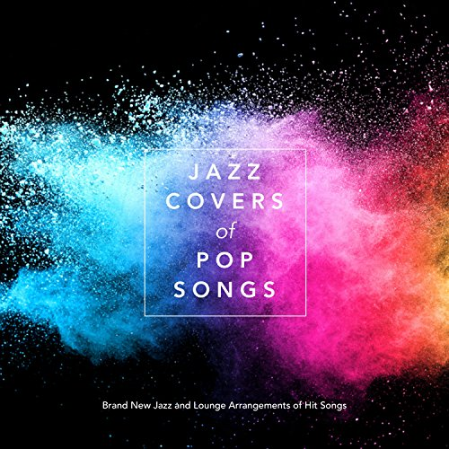Jazz Covers of Pop Songs: Brand New Jazz and Lounge Arrangements of Hit Songs