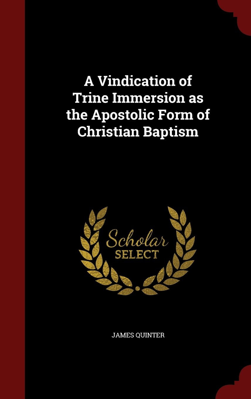 Read Online A Vindication of Trine Immersion as the Apostolic Form of Christian Baptism pdf