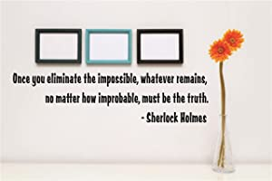 Discounted Sticker Decal : Once You Eliminate The Impossible, Whatever Remains, no Matter How Improbable, Must be The Truth Sherlock Holmes Quote Size: 5 x 22-22 Colors Available