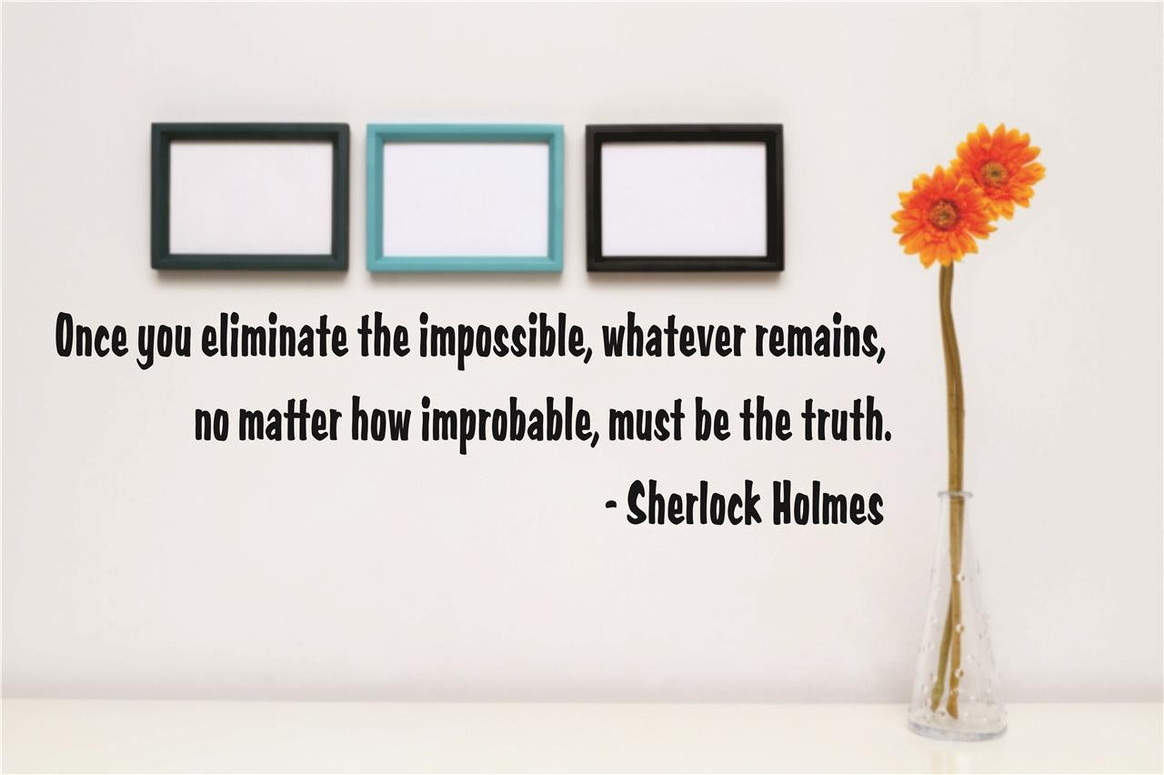 Design with Vinyl RAD 202 2 Decor Wall Decal Sticker : Once You Eliminate The Impossible Must Be The Truth Sherlock Holmes Quote Color: Black Size: 5 x 22 No Matter How Improbable Whatever Remains