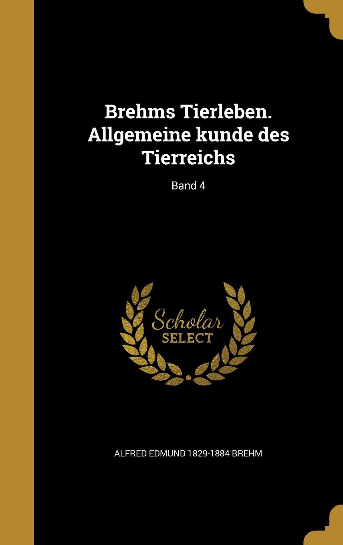 Brehms Tierleben. Allgemeine Kunde Des Tierreichs; Band 4 (German Edition) ebook