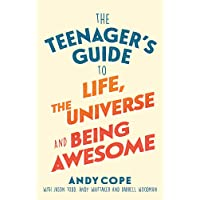 The Teenager's Guide to Life, the Universe and Being Awesome: Super-Charge Your Life