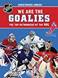 We Are the Goalies: THE TOP NETMINDERS OF THE NHL (NHLPA/NHL We Are the Players Series)