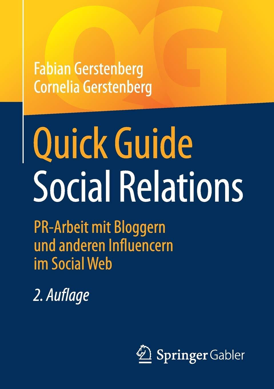 Quick Guide Social Relations: PR-Arbeit mit Bloggern und anderen Influencern im Social Web Taschenbuch – 25. Juli 2018 Fabian Gerstenberg Cornelia Gerstenberg Springer Gabler 3658210729