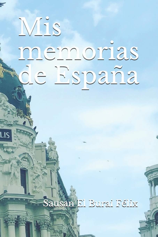 Mis memorias de España: Amazon.es: El Burai Félix, Sausan: Libros ...