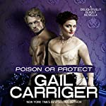 Poison or Protect: A Delightfully Deadly Novella | Gail Carriger