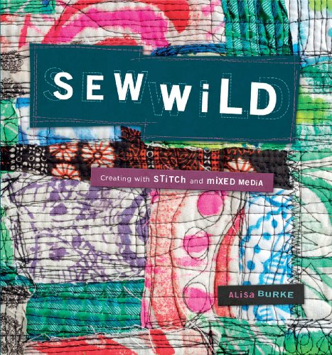 (Sew Wild: Creating With Stitch and Mixed)
