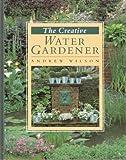 The Creative Water Gardener, Andrew Wilson, 0706372905