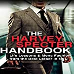 The Harvey Specter Handbook: Life Lessons & Mens Fashion from the Best Closer in NYC | S. Rothschild