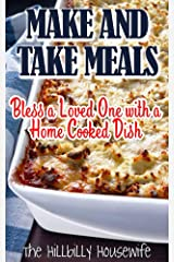 Make and Take Meals: Bless a Loved One with a Homemade Dish (Hillbilly Housewife Cookbooks) Kindle Edition