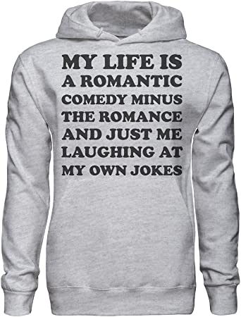 My Life Is A Romantic Comedy Minus Romance Just Me Laughing At My Own Jokes Sudadera con Capucha para Hombre