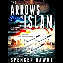 The Arrows of Islam: Ari Cohen Series, Book 1 Audiobook by Spencer Hawke Narrated by Spencer Hawke