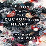 The Boy with the Cuckoo-Clock Heart: A Novel | Mathias Malzieu,Sarah Ardizzone (translator)