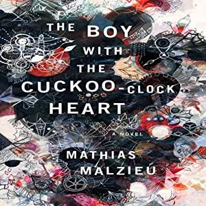 The Boy with the Cuckoo-Clock Heart Audiobook