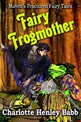 Fairy Frog Mother (Maven's Fractured Fairy Tales Book 2)
